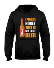 I promise honey this is my last beer  Hooded Sweatshirt front