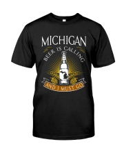 Michigan beer is calling and I must go Classic T-Shirt front