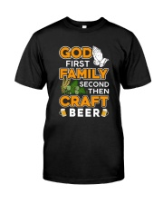 GOD FIRST FAMILY SECOND THEN CRAFT BEER Classic T-Shirt front