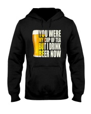 YOU WERE MY CUP OF TEA BUT I DRINK BEER NOW Hooded Sweatshirt thumbnail
