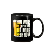 YOU WERE MY CUP OF TEA BUT I DRINK BEER NOW Mug front