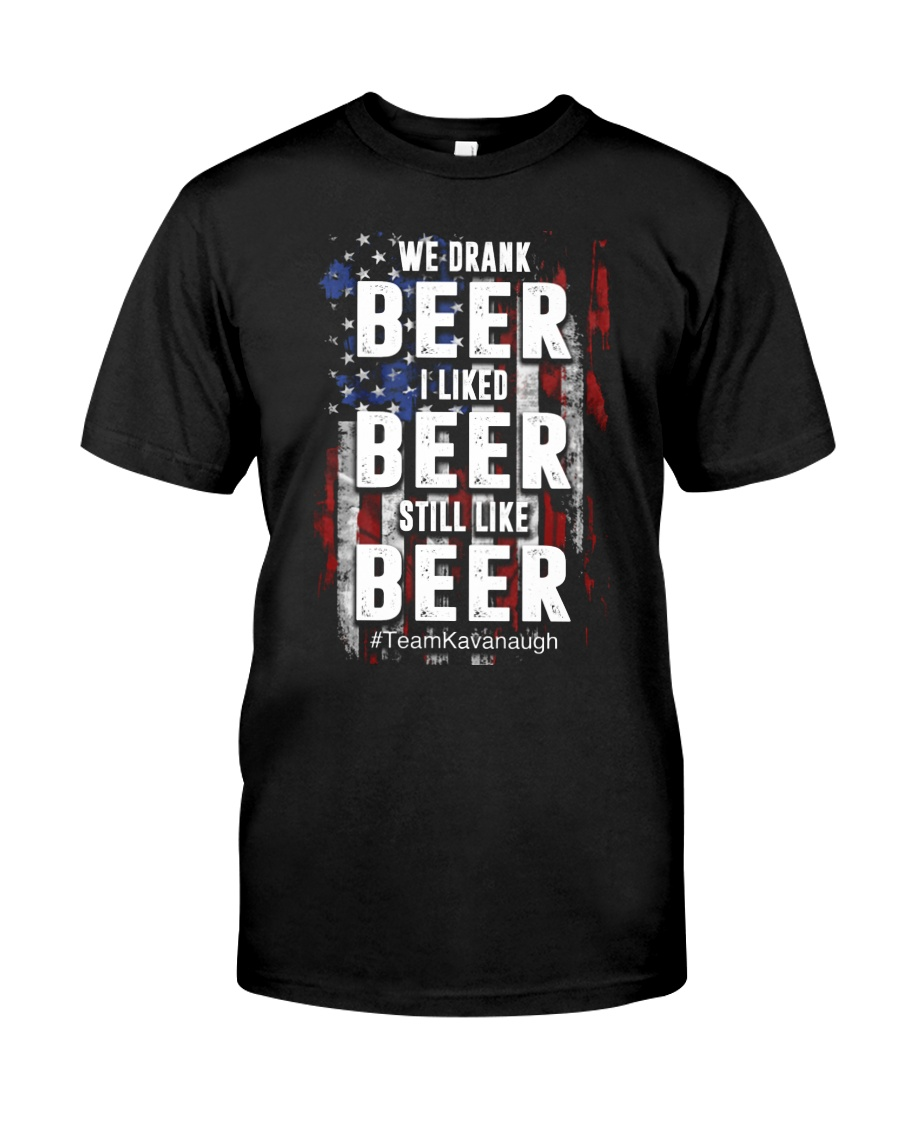 I LIKED BEER STILL LIKE BEER  Classic T-Shirt