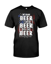 I LIKED BEER STILL LIKE BEER  Classic T-Shirt front