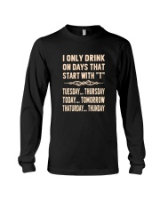 I ONLY DRINK ON DAYS THAT START WITH T Long Sleeve Tee thumbnail