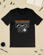 I HAVE ENOUGH TOOLS SAID NO WOODWORKER EVER Classic T-Shirt lifestyle-mens-crewneck-front-19