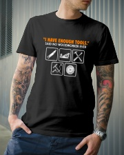 I HAVE ENOUGH TOOLS SAID NO WOODWORKER EVER Classic T-Shirt lifestyle-mens-crewneck-front-6