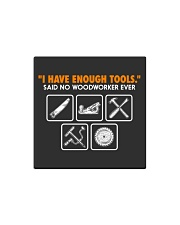 I HAVE ENOUGH TOOLS SAID NO WOODWORKER EVER Square Magnet thumbnail