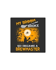 MY BROOM BROKE SO I BECAME A BREWMASTER Square Magnet thumbnail