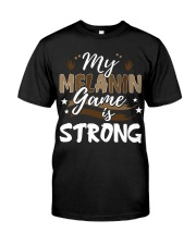 My melanin game is strong Classic T-Shirt front