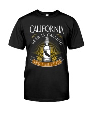 CALIFORNIA BEER IS CALLING AND I MUST GO Classic T-Shirt front