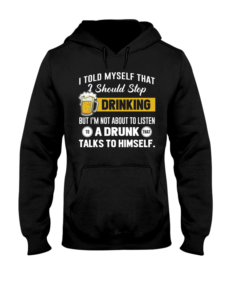 I should stop drinking Hooded Sweatshirt