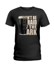 Don't be afraid of the dark Ladies T-Shirt thumbnail