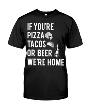If you're pizza tacos Classic T-Shirt front