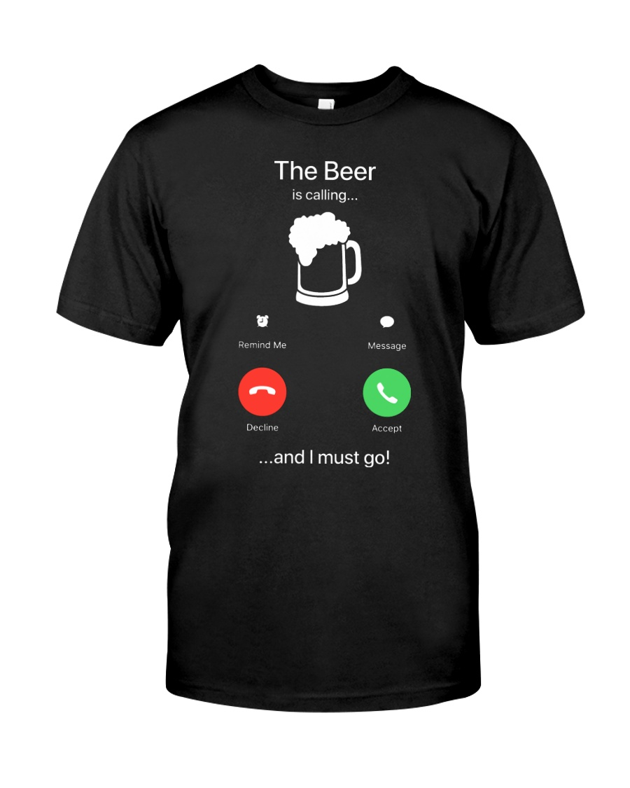 The Beer is calling Classic T-Shirt