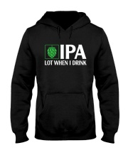 IPA LOT WHEN I DRINK Hooded Sweatshirt thumbnail