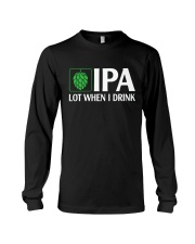 IPA LOT WHEN I DRINK Long Sleeve Tee thumbnail