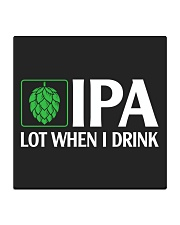 IPA LOT WHEN I DRINK Square Coaster thumbnail