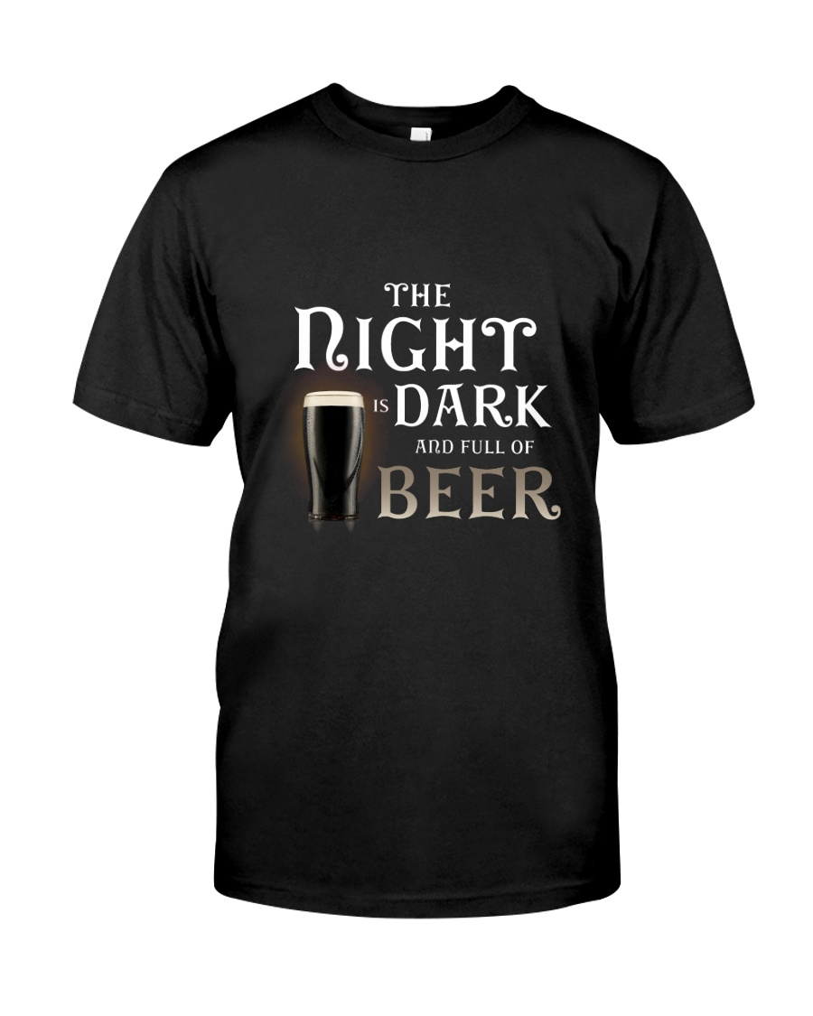 The night is dark and full of beer Classic T-Shirt