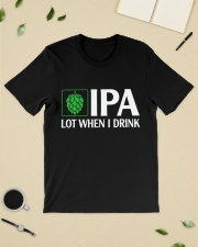 IPA LOT WHEN I DRINK Classic T-Shirt lifestyle-mens-crewneck-front-19