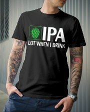 IPA LOT WHEN I DRINK Classic T-Shirt lifestyle-mens-crewneck-front-6