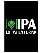 IPA LOT WHEN I DRINK 11x17 Poster thumbnail