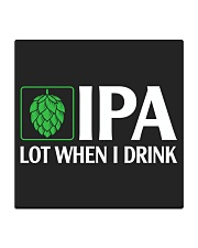 IPA LOT WHEN I DRINK Square Coaster thumbnail