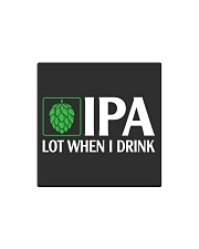 IPA LOT WHEN I DRINK Square Magnet thumbnail