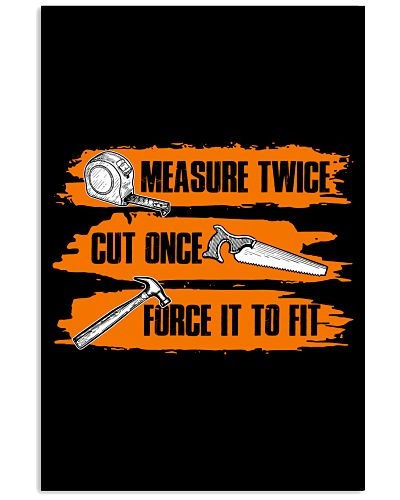 MEASURE TWICE CUT ONE FORCE IT TO FIT