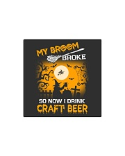 MY BROOM BROKE SO NOW I DRINK CRAFT BEER Square Magnet thumbnail