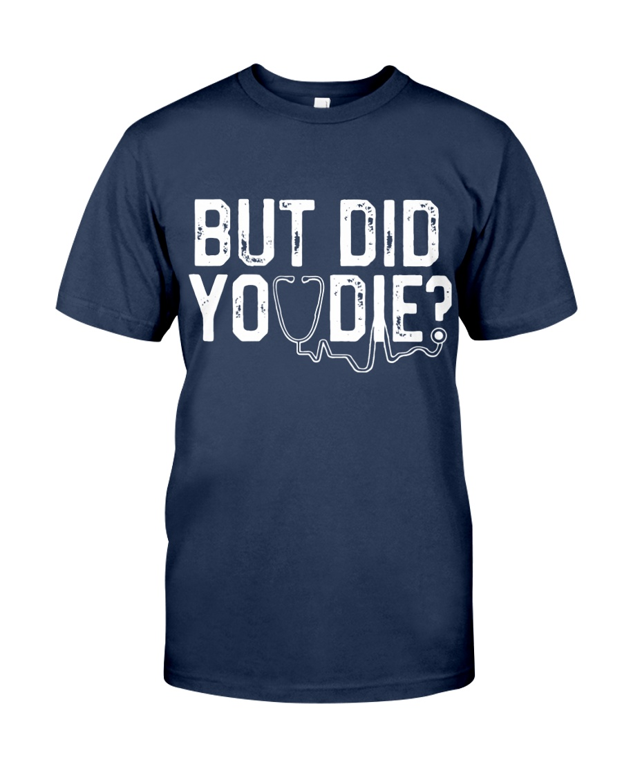 But Did You Die Funny Nurse  Classic T-Shirt
