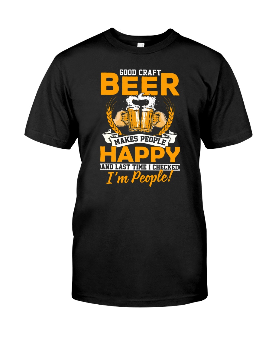 GOOD CRAFT BEER MAKES PEOPLE HAPPY Classic T-Shirt