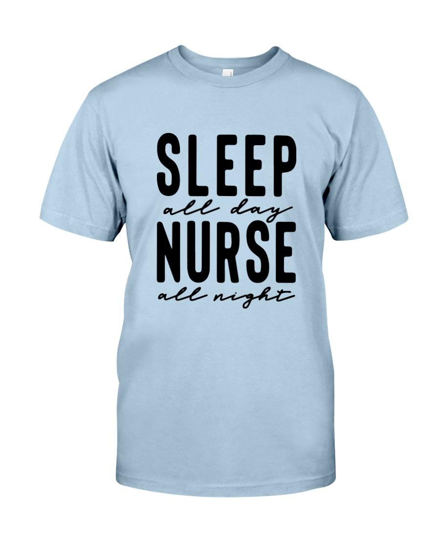 Sleep all day Nurse all night Classic T-Shirt