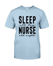 Sleep all day Nurse all night Classic T-Shirt front