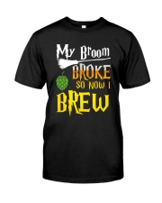 My broom broke so now i brew Classic T-Shirt front