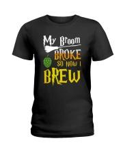 My broom broke so now i brew Ladies T-Shirt thumbnail