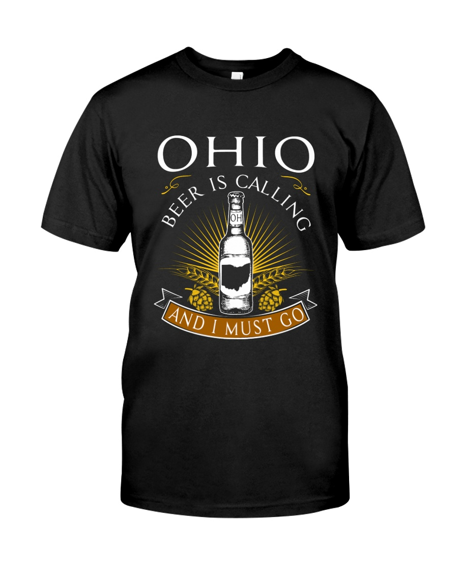 OHIO BEER IS CALLING AND I MUST GO Classic T-Shirt