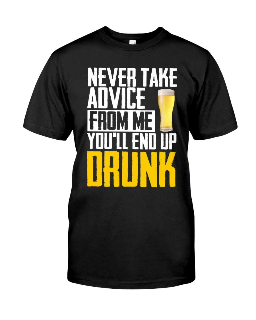 You'll End Up Drunk Classic T-Shirt