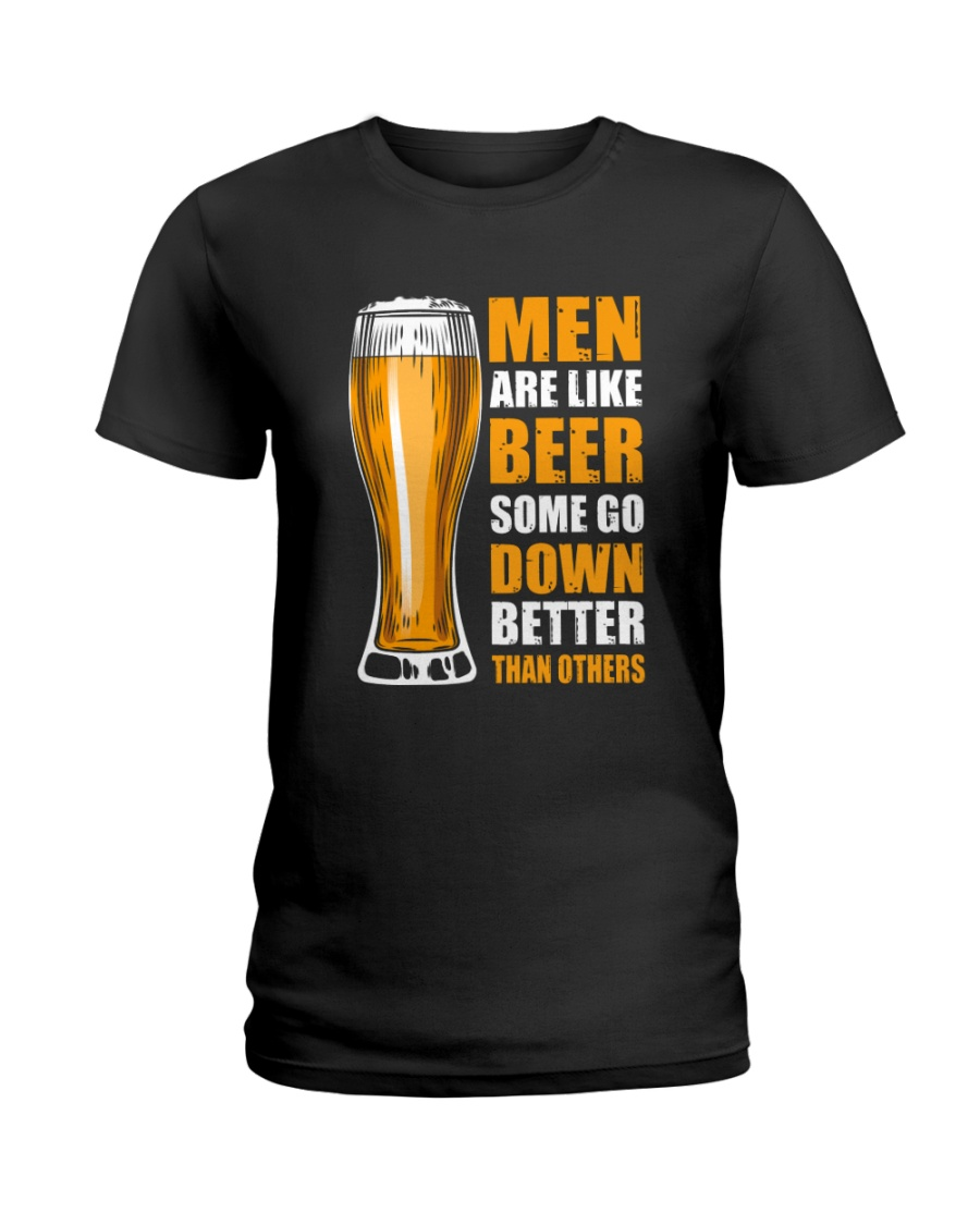 MEN ARE LIKE BEER SOME GO DOWN BETTER THAN OTHERS Ladies T-Shirt