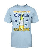 When LIFE gives you CORONA use a LIME Classic T-Shirt front