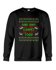 And Why Is The Carpet All Wet Todd T-shirt Crewneck Sweatshirt thumbnail