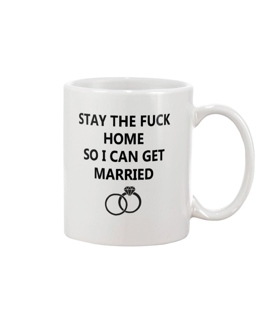Stay the fuck home so I can get married white mug  Mug