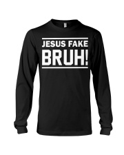 Jesus fake bruh black shirt hoodie Long Sleeve Tee thumbnail