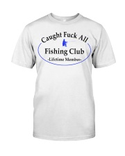 Caught fuck all fishing club lifetimw Classic T-Shirt front