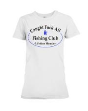 Caught fuck all fishing club lifetimw Premium Fit Ladies Tee thumbnail