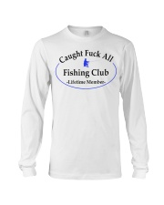 Caught fuck all fishing club lifetimw Long Sleeve Tee thumbnail
