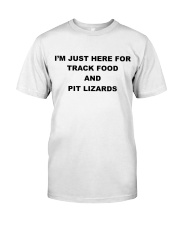 I'm just here for track food and pit lizards white Classic T-Shirt front