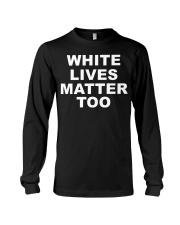 White lives matter too black shirt he Long Sleeve Tee thumbnail