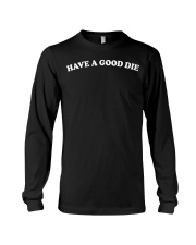 Have a good die black shirt long slea Long Sleeve Tee thumbnail