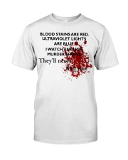 Blood stains are red ultraviolet ligd Classic T-Shirt front