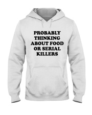 Probably thinking about food or serial killers whi Hooded Sweatshirt thumbnail